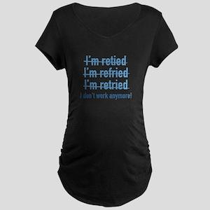 I Don't Work Anymore! Maternity Dark T-Shirt
