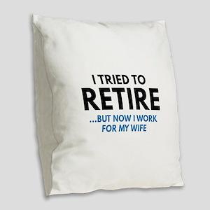 I Tried To Retire Burlap Throw Pillow