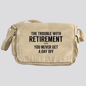 The Trouble With Retirement Messenger Bag