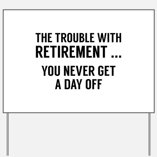 The Trouble With Retirement Yard Sign