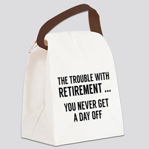 The Trouble With Retirement Canvas Lunch Bag