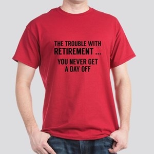 The Trouble With Retirement Dark T-Shirt