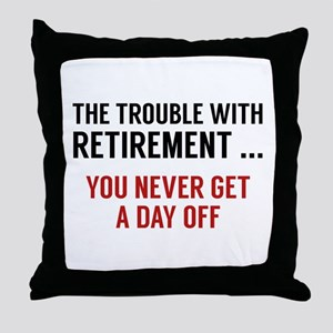 The Trouble With Retirement Throw Pillow