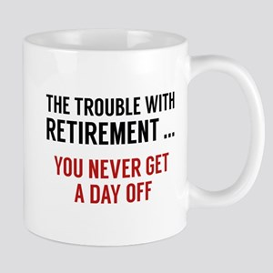 The Trouble With Retirement Mug
