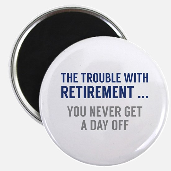 "The Trouble With Retirement 2.25"" Magnet (10 pack)"