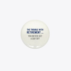 The Trouble With Retirement Mini Button