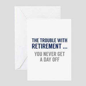 The Trouble With Retirement Greeting Card