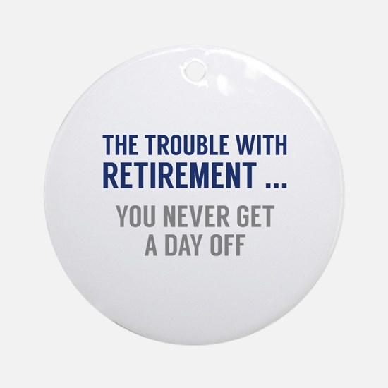 The Trouble With Retirement Ornament (Round)
