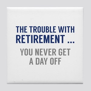 The Trouble With Retirement Tile Coaster