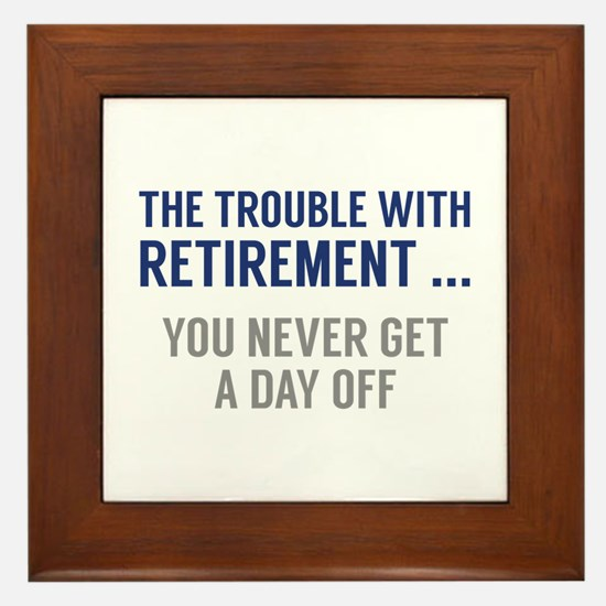 The Trouble With Retirement Framed Tile