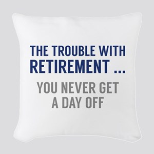 The Trouble With Retirement Woven Throw Pillow