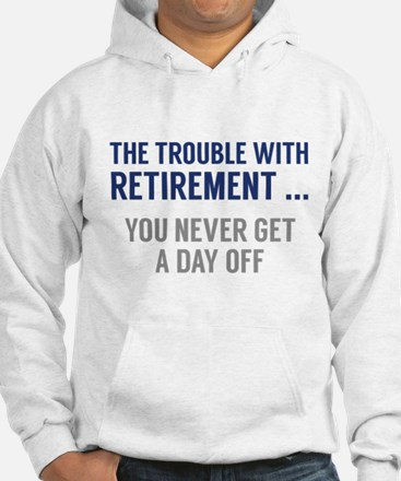The Trouble With Retirement Jumper Hoody