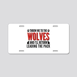 Throw Me To The Wolves Aluminum License Plate