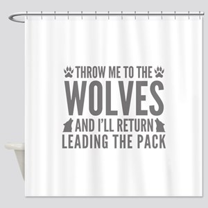 Throw Me To The Wolves Shower Curtain