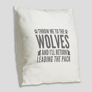Throw Me To The Wolves Burlap Throw Pillow