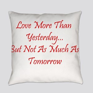 Love More Than Yesterday Everyday Pillow