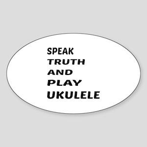 Speak Truth And Play Ukulele Sticker (Oval)