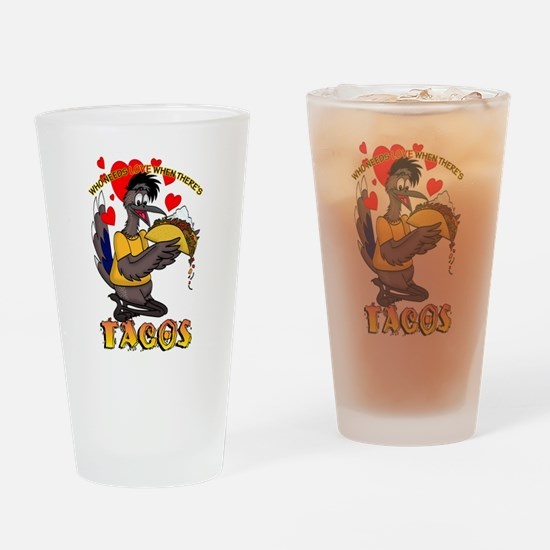 WHO NEEDS LOVE WHEN THERE'S TACOS Drinking Glass