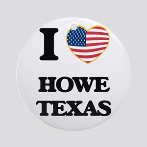 I love Howe Texas Ornament (Round)