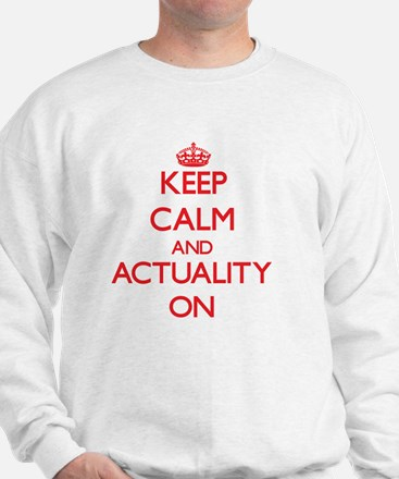Keep Calm and Actuality ON Sweatshirt