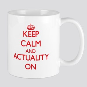 Keep Calm and Actuality ON Mugs