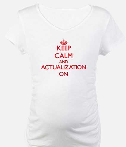 Keep Calm and Actualization ON Shirt