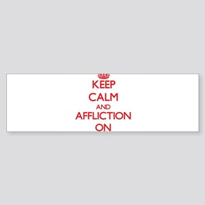 Keep Calm and Affliction ON Bumper Sticker