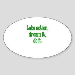 Take action, Dream it, Do it Oval Sticker