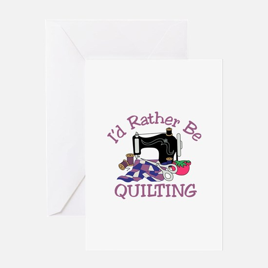 Id Rather be Quilting Greeting Cards