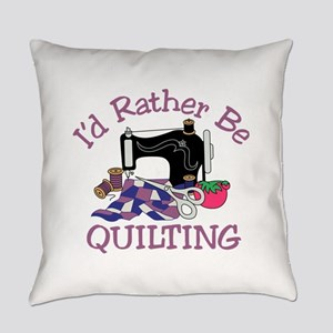 Id Rather be Quilting Everyday Pillow