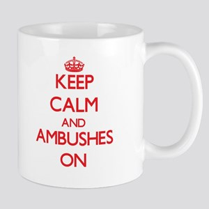 Keep Calm and Ambushes ON Mugs