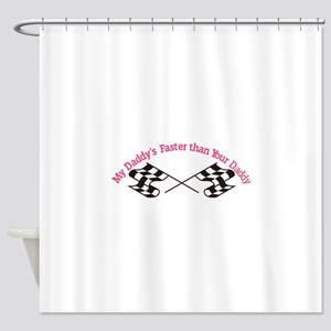Daddys Faster Shower Curtain
