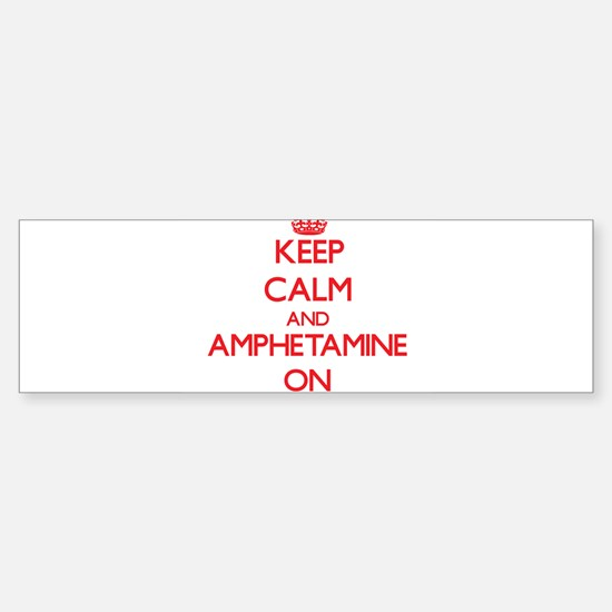 Keep Calm and Amphetamine ON Bumper Bumper Bumper Sticker