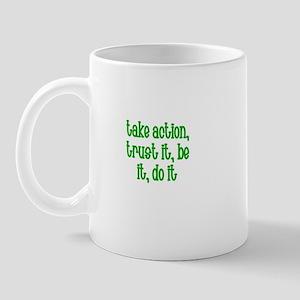Take action, trust it, be it, Mug