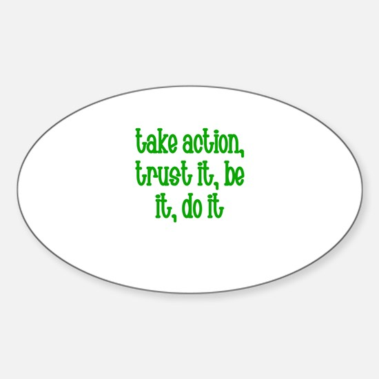 Take action, trust it, be it, Oval Decal