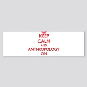 Keep Calm and Anthropology ON Bumper Sticker