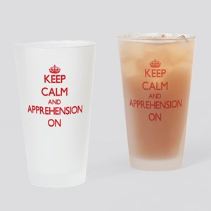 Keep Calm and Apprehension ON Drinking Glass