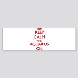 Keep Calm and Aquarius ON Bumper Sticker