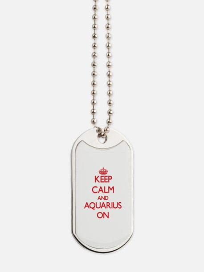 Keep Calm and Aquarius ON Dog Tags