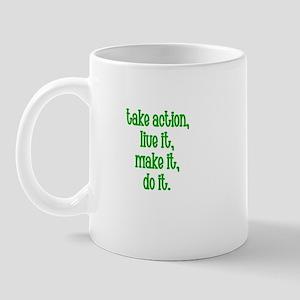 Take action, Live It, Make it Mug