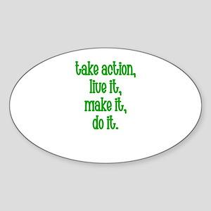 Take action, Live It, Make it Oval Sticker