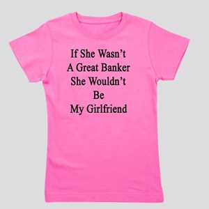 If She Wasn't A Great Banker She Wouldn Girl's Tee