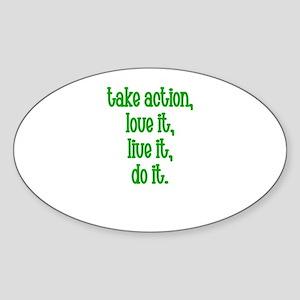 Take action, Love it, live it Oval Sticker