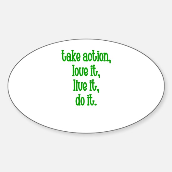 Take action, Love it, live it Oval Decal