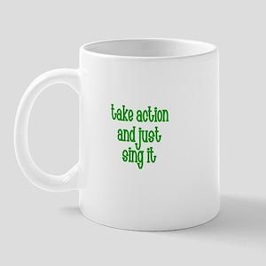 Take action and just Sing it Mug