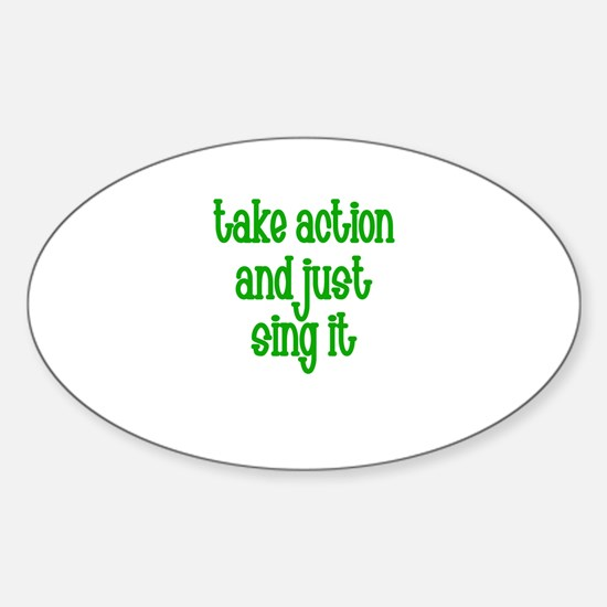Take action and just Sing it Oval Decal