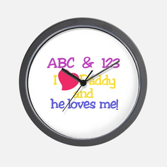 Daddy And He Loves Me! Wall Clock