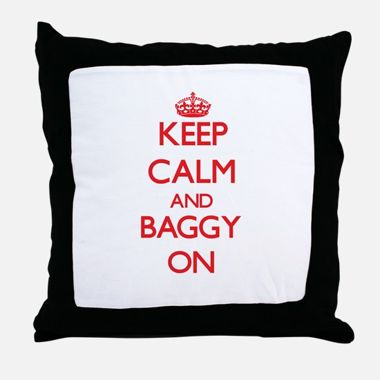 Keep Calm and Baggy ON Throw Pillow