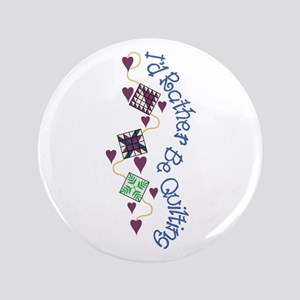 Rather Be Quilting Button