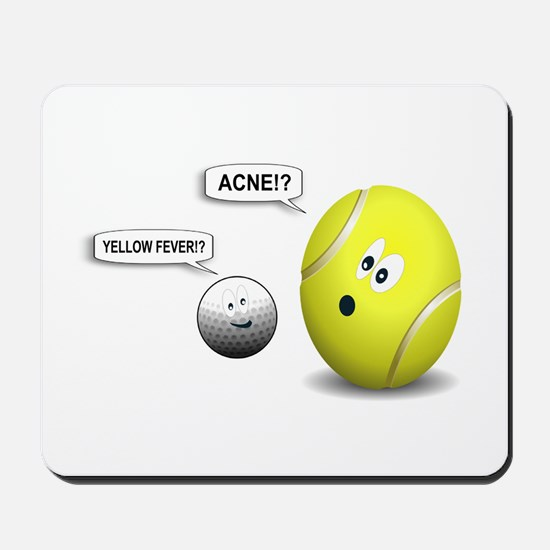 YELLOW FEVER-TENNIS BALL. ACNE-GOLF BAL Mousepad